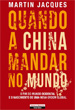 Quando a China Mandar no Mundo